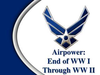 Airpower: End of WW I Through WW II