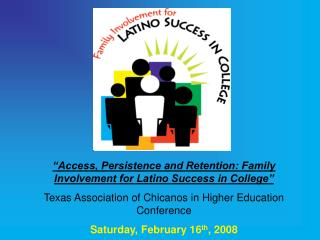 """Access, Persistence and Retention: Family Involvement for Latino Success in College"""