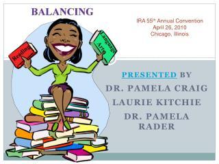 PRESENTED  BY DR. PAMELA CRAIG LAURIE KITCHIE DR. PAMELA RADER
