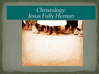 Christology: Jesus Fully Human