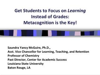 Get  Students to Focus on  Learning  Instead  of Grades: Metacognition is the Key!