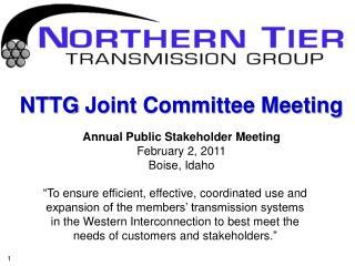 NTTG  Joint Committee Meeting Annual Public Stakeholder Meeting February 2, 2011 Boise, Idaho
