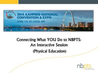 Connecting What YOU Do to NBPTS: An Interactive  Session (Physical Education)