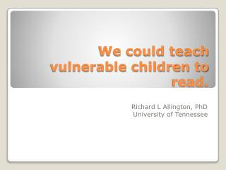 We could teach vulnerable children to read.