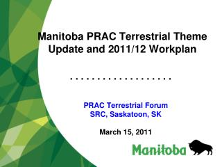 Manitoba PRAC Terrestrial Theme  Update and 2011/12 Workplan