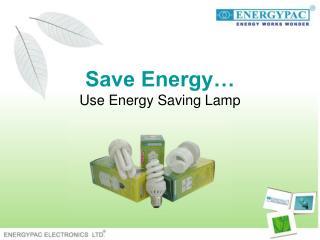 Save Energy  Use Energy Saving Lamp