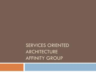 Services Oriented Architecture Affinity Group