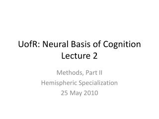 UofR : Neural Basis of Cognition Lecture 2