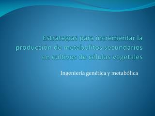 Ingeniería genética y metabólica