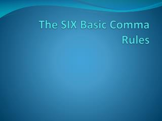 The SIX Basic Comma Rules