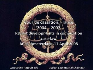 Cour de cassation, France 2004 � 2007 Recent developments  in  competition case- law