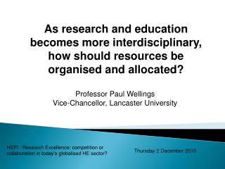 Professor Paul Wellings Vice-Chancellor, Lancaster University