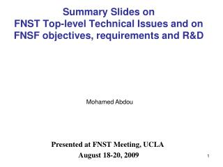 Summary Slides on  FNST Top-level Technical Issues and on  FNSF objectives, requirements and R&D