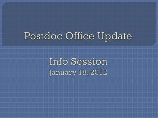 Postdoc Office Update Info Session January 18, 2012