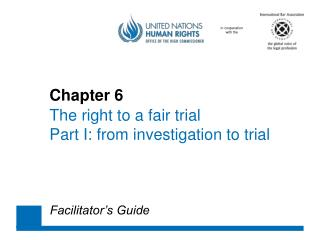 Chapter 6 The right to a fair  trial 	Part  I: from  investigation  to trial