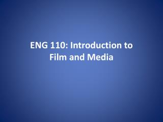 ENG 110: Introduction to  Film and Media