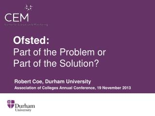 Ofsted :  Part  of the Problem or  Part  of the Solution ?