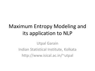 Maximum Entropy Modeling and its application to NLP
