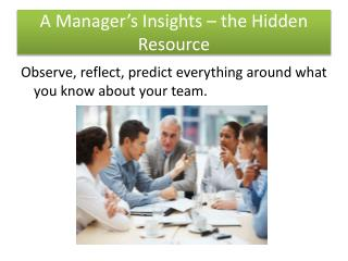 A Manager's Insights – the Hidden Resource