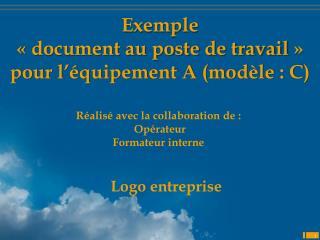 Exemple  «document au poste de travail» pour l'équipement A (modèle : C)
