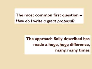 The approach Sally described has    made a huge,  huge  difference,  many, many times