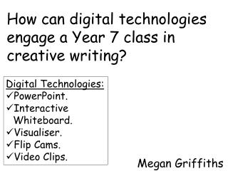 How can digital technologies engage a Year 7 class in creative writing?