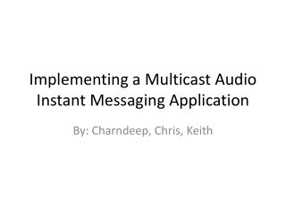 Implementing a Multicast Audio Instant Messaging Application