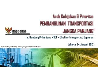 Arah Kebijakan &  Prioritas PEMBANGUNAN   TRANSPORTASI JANGKA PANJANG