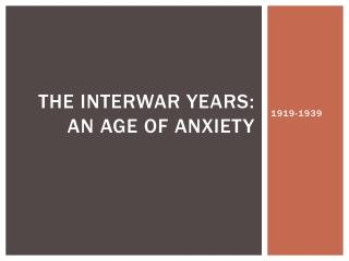 The interwar years: An age of Anxiety