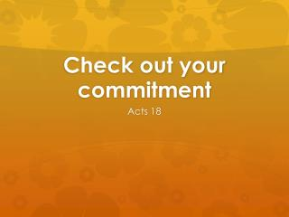 Check out your  commitment