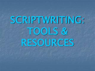 SCRIPTWRITING: TOOLS & RESOURCES