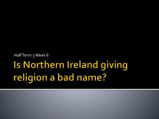 Is Northern Ireland giving religion a bad name?