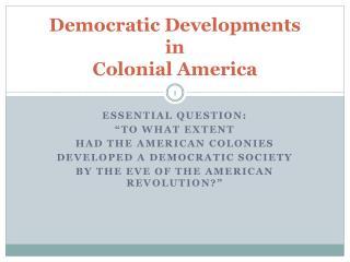 Democratic Developments  in Colonial America