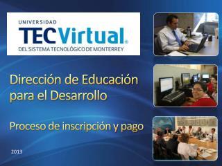 Dirección de Educación para el Desarrollo Proceso de inscripción y pago