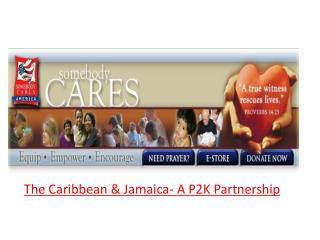 The Caribbean & Jamaica- A P2K Partnership