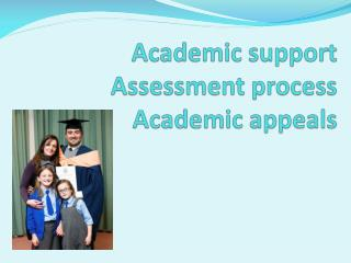 Academic support Assessment process Academic appeals