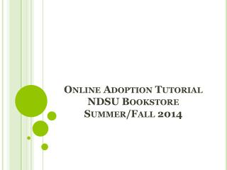 Online Adoption Tutorial        NDSU Bookstore  Summer/Fall 2014
