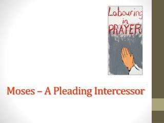 Moses – A Pleading Intercessor