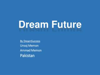 By  DreamSuccess Urooj Memon Ammad  Memon Pakistan