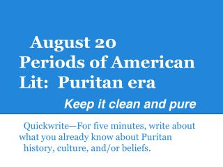 August 20 Periods  of American  Lit:   Puritan  era Keep it clean and pure