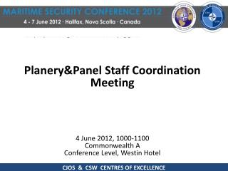 Planery&Panel  Staff  Coordination Meeting 4 June 2012,  1000-1100 Commonwealth A
