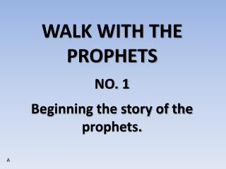 WALK WITH THE PROPHETS NO. 1 Beginning the story of the prophets.