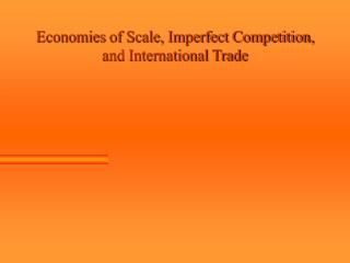 Economies  of Scale, Imperfect Competition,  and International Trade