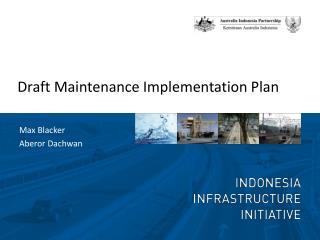Draft Maintenance Implementation Plan