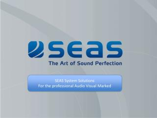 SEAS System Solutions For the professional Audio Visual Marked