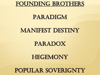 FOUNDING BROTHERS PARADIGM MANIFEST DESTINY PARADOX HEGEMONY POPULAR SOVERIGNTY