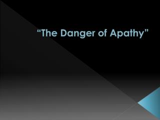 """The Danger of Apathy"""