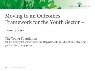 Moving to an Outcomes Framework for the Youth Sector –  January 2012 The  Young Foundation