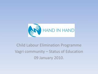 Child  Labour  Elimination  Programme Vagri  community – Status of Education 09 January 2010.