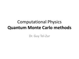 Computational Physics Quantum Monte Carlo methods